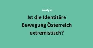 Ist die Identitäre Bewegung Österreich rechtsextrem?