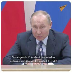 Putin: Es wird keinen Ersatz von Mutter & Vater durch Elternteil 1 & 2 geben.