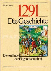 Heimatarchiv neues Buch: 1291 - Die Geschichte - Die Anfänge der Eidgenossenschaft