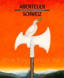 ABENTEUER SCHWEIZ - GESCHICHTE IN JAHRHUNDERTSCHRITTEN - Treichler Hans Peter