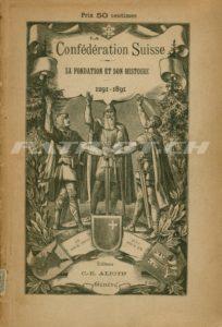 Confédération Suisse - SA FONDATION ET SON  HISTOIRE - 1291-1891 - Alioth C.E