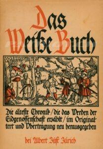 Das Weisse Buch - Die älteste Chronik die das Werden der Eidgenossenschaft erzählt im Originaltext und Übertragung