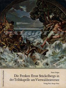 Die Fresken Ernst Stückelbergs in der Tellskapelle am Vierwaldstättersee - Schweizer Heimatbücher - Band 159 - Zelger Franz