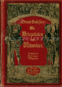 Die Kriegstaten der Schweizer - Frey Emil Oberst - Band 1&2