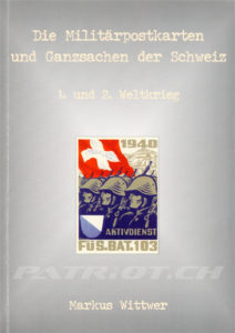 Die Militärpostkarten und Ganzsachen der Schweiz - 1. und 2. Weltkrieg - Wittwer Markus