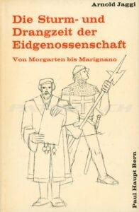 Die Sturm- und Drangzeit der Eidgenossenschaft - Von Morgarten bis Marignano - Jaggi Arnold