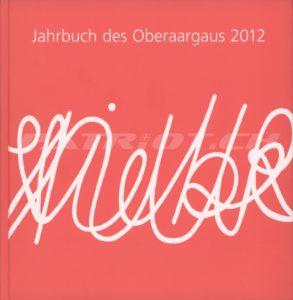 Jahrbuch des Oberaargaus 2012 - Divico zieht in die Werbeschlacht - Winkelried kommt diesmal zu spät
