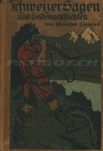 Schweizer Sagen und Heldengeschichten - Lienert Meinrad - 1. Auflage 1914