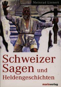 Schweizer Sagen und Heldengeschichten - Lienert Meinrad - Ausgabe 2012
