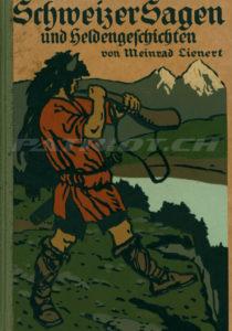 Schweizer Sagen und Heldengeschichten - Lienert Meinrad - 2. Auflage 1915