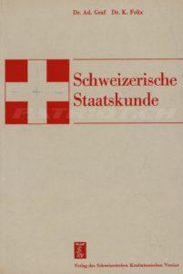 Schweizerische Staatskunde - Graf Ad. Dr., Felix K. Dr.