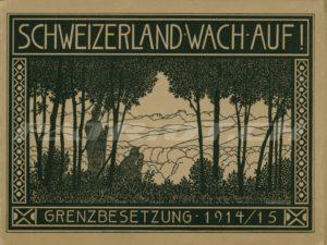 SCHWEIZERLAND WACH AUF! GRENZBESETZUNG 1914/15 - Redaktion der Schweizer. Photogr. Blätter