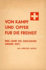 VON KAMPF UND OPFER FÜR DIE FREIHEIT - Was lehrt die Geschichte unsere Zeit? - Jaggi Arnold