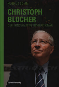 CHRISTOPH BLOCHER - DER KONSERVATIVE REVOLUTIONÄR - Somm Markus