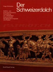 Der Schweizerdolch - Waffen- und kulturgeschichtliche Entwicklung mit vollständiger Dokumentation der bekannten Originale und Kopien - Schneider Hugo