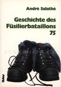 Geschichte des Füsilierbataillons 75 - Salathé André