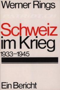 Schweiz im Krieg - 1933-1945 - Ein Bericht - Rings Werner