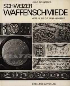 SCHWEIZER WAFFENSCHMIEDE - VOM 15. BIS 20. JAHRHUNDERT - Schneider Hugo