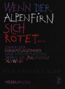 WENN DER ALPENFIRN SICH RÖTET... - Schweizer Karikaturistinnen und Karikaturisten sehen die 700 jährige Schweiz - Nebelspalter
