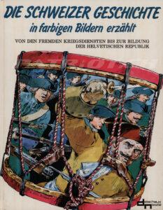 DIE SCHWEIZER GESCHICHTE in farbigen Bildern erzählt - Band 3 - Von den Fremden Kriegsdiensten bis zur Bildung der Helvetischen Republik - Bory Jean-René