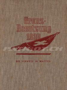 Grenzbesetzung 1939 - Die Schweiz in Waffen - Band 1