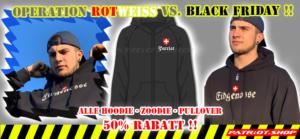 OPERATION ROTWEISS VS. BLACK FRIDAY !! Alle Hoodie - Zoodie - Pullover 50% Rabatt !!