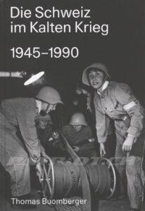 Die Schweiz im Kalten Krieg - 1945-1990 - Buomberger Thomas