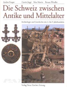 Die Schweiz zwischen Antike und Mittelalter - Archäologie und Geschichte des 4. bis 9. Jahrhunderts
