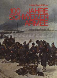 100 JAHRE SCHWEIZER ARMEE - Kurz Hans Rudolf