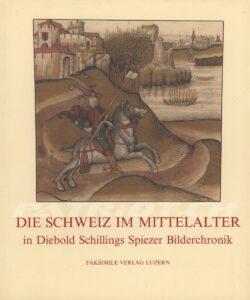 DIE SCHWEIZ IM MITTELALTER - in Diebold Schillings Spiezer Bilderchronik - Studienausgabe