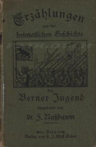Erzählungen aus der heimatlichen Geschichte - Der Berner Jugend dargeboten von Dr. F. Nussbaum - 1916
