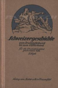 Schweizergeschichte - vom Dreiländerbund bis zum Völkerbund - für die Schweizerjugend geschrieben von - Wiget Gustav