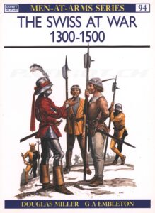 THE SWISS AT WAR 1300-1500 - MEN-AT-ARMS SERIES Nr. 94 - Miller Douglas, Embleton Gerry