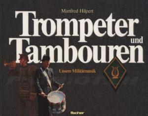 Trompeter und Tambouren - Unsere Militärmusik - Hilpert Manfred